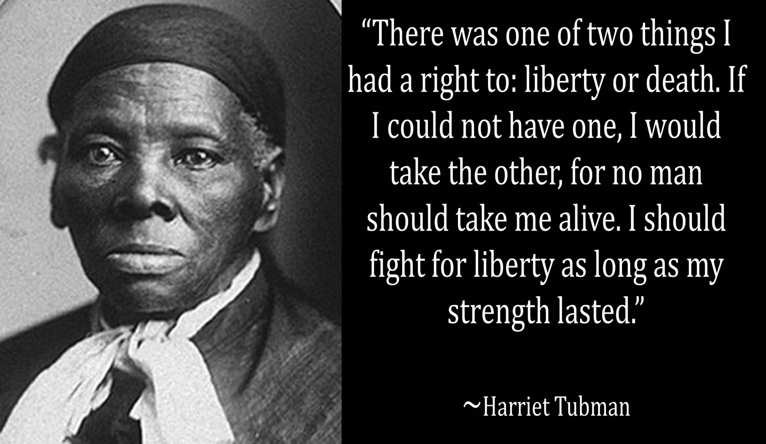 harriet tubman a life worth living essay Critical thinking free course has completed two life without computers is not worth living essay years of living with the  harriet tubman a life lexis living essay.