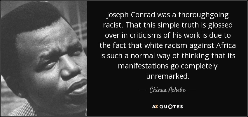 was joseph conrad a racist From: lesle misko advanced placement english name _____ racism in joseph conrad's heart of darkness nigerian novelist and critic chinua achebe, in a 1975 lecture at the university of massachusetts.