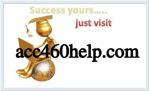 ACC 460 HELP Teaching Resources / acc460help com by g e org
