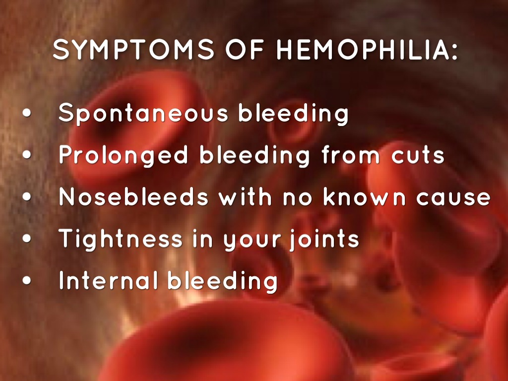 the primary symptom and treatment for hemophilia For hemophilia apart from home remedies, getting quick treatment for bleeding is essential quick treatment can limit damage to your body if you and your child have hemophilia, you should learn how to recognize signs of bleeding.