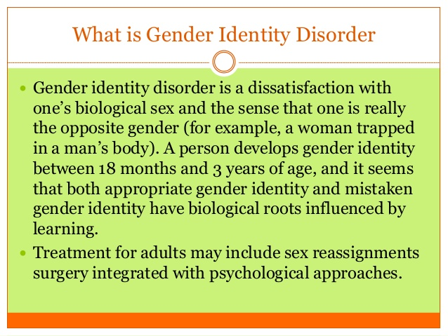 learning disorders eating disorders gender identity People with gender identity disorder often feel uncomfortable in their own skin, as they believe they were meant to be born the opposite sex before discussing gender identity disorder, it's important to be aware of related words, terms and definitions sex, gender, gender roles, sexual orientation.